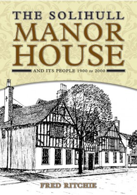 The Solihull Manor House And Its People 1900 to 2000