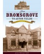 From Bromsgrove to Aston Fields – A Story of Victorian Expansion