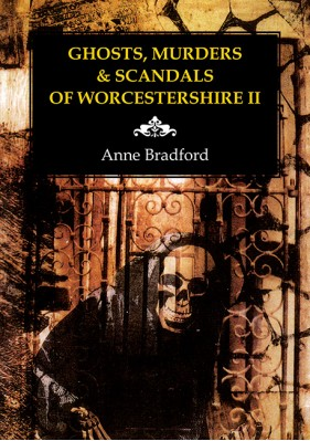 Ghosts, Murders & Scandals of Worcestershire II