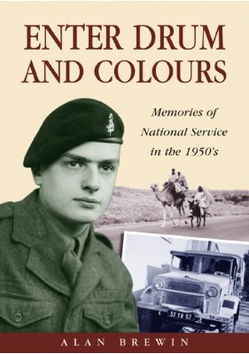 Enter Drum and Colours - Memories of National Service in the 1950s