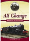 All Change - Memories of a Railway Enthusiast